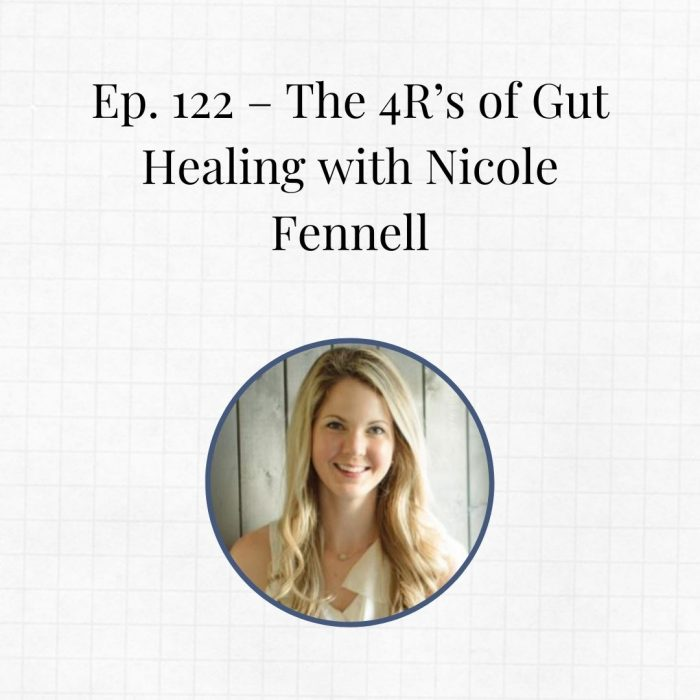 Ep. 122 – The 4R's of Gut Healing with Nicole Fennell