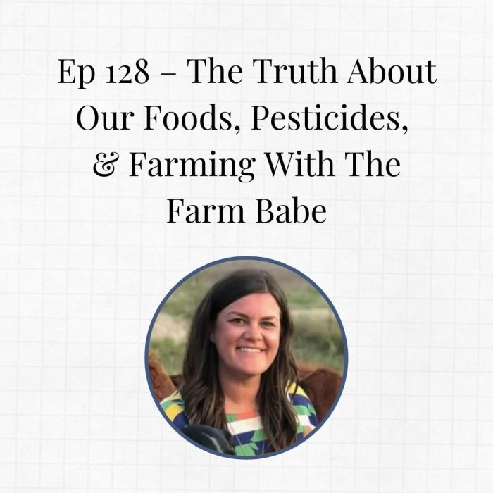 Ep 128 – The Truth About Our Foods, Pesticides, & Farming With The Farm 2