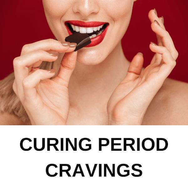 Curing Period Cravings